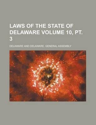 Laws of the State of Delaware Volume 10, PT. 3