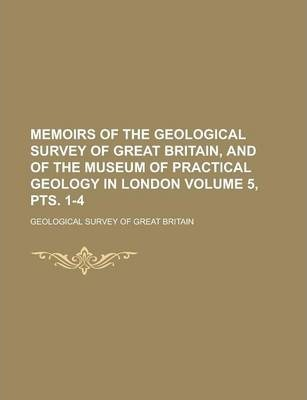 Memoirs of the Geological Survey of Great Britain, and of the Museum of Practical Geology in London Volume 5, Pts. 1-4