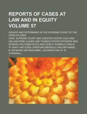 Reports of Cases at Law and in Equity; Argued and Determined in the Supreme Court of the State of Iowa Volume 57