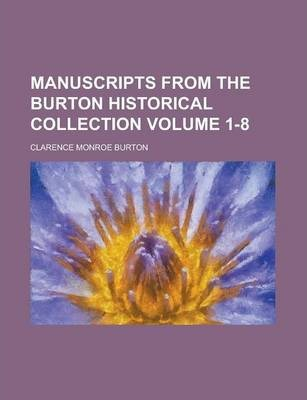 Manuscripts from the Burton Historical Collection Volume 1-8