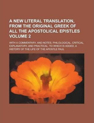 New Literal Translation, from the Original Greek of All the Apostolical Epistles; With a Commentarynd Notes, Philological, Critical, Explanatory