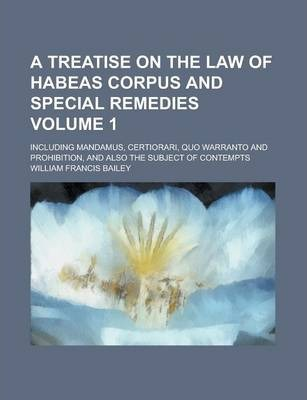 A Treatise on the Law of Habeas Corpus and Special Remedies; Including Mandamus, Certiorari, Quo Warranto and Prohibition, and Also the Subject of Contempts Volume 1
