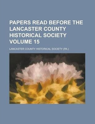 Papers Read Before the Lancaster County Historical Society Volume 15