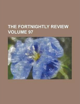 The Fortnightly Review Volume 97
