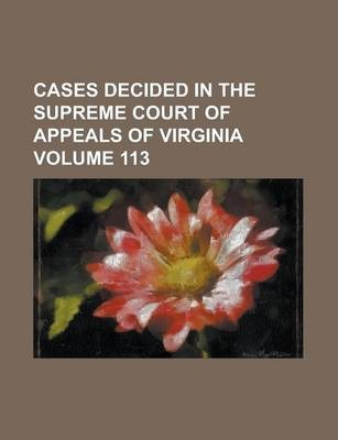 Cases Decided in the Supreme Court of Appeals of Virginia Volume 113