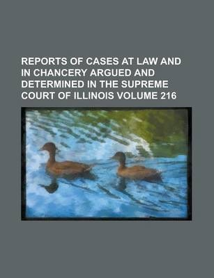 Reports of Cases at Law and in Chancery Argued and Determined in the Supreme Court of Illinois Volume 216