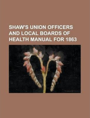 Shaw's Union Officers and Local Boards of Health Manual for 1863