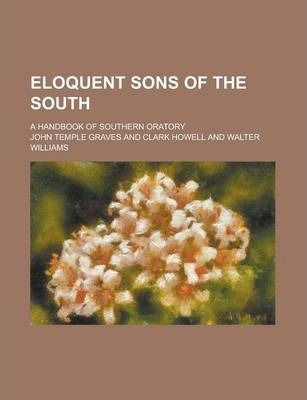 Eloquent Sons of the South; A Handbook of Southern Oratory Volume 1