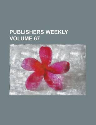 Publishers Weekly Volume 67