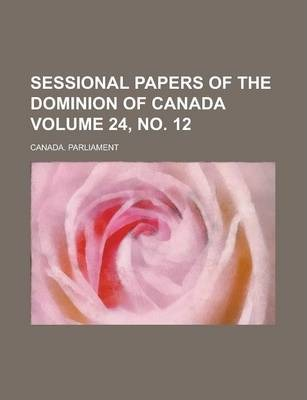 Sessional Papers of the Dominion of Canada Volume 24, No. 12