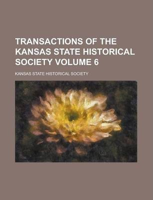 Transactions of the Kansas State Historical Society Volume 6
