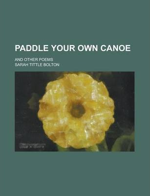 Paddle Your Own Canoe; And Other Poems