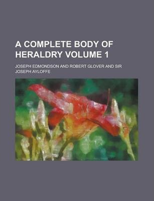 A Complete Body of Heraldry Volume 1