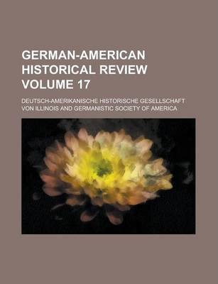 German-American Historical Review Volume 17