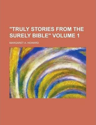 Truly Stories from the Surely Bible Volume 1