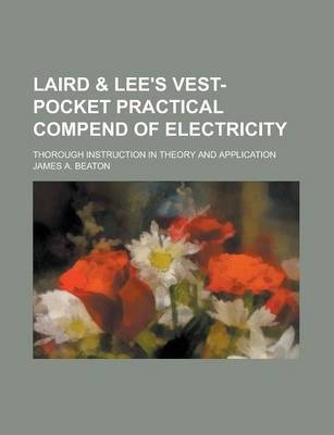 Laird & Lee's Vest-Pocket Practical Compend of Electricity; Thorough Instruction in Theory and Application