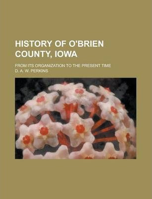 History of O'Brien County, Iowa; From Its Organization to the Present Time