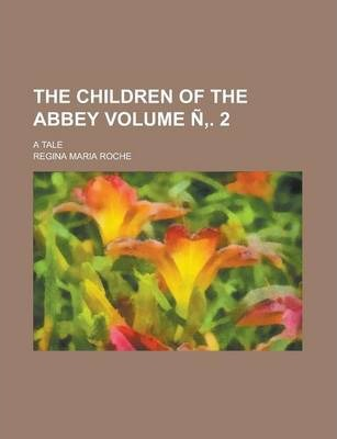The Children of the Abbey; A Tale Volume N . 2