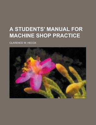 A Students' Manual for Machine Shop Practice