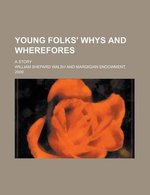 Young Folks' Whys and Wherefores; A Story