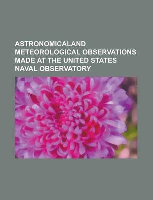 Astronomicaland Meteorological Observations Made at the United States Naval Observatory