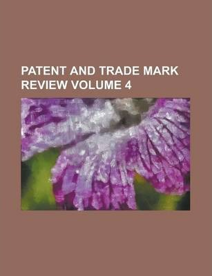 Patent and Trade Mark Review Volume 4
