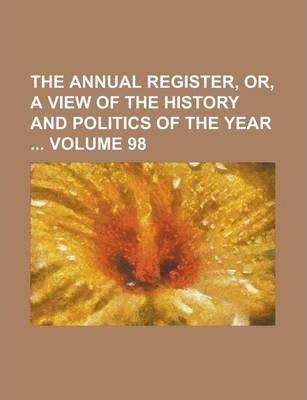 The Annual Register, Or, a View of the History and Politics of the Year Volume 98