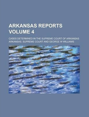 Arkansas Reports; Cases Determined in the Supreme Court of Arkansas Volume 4