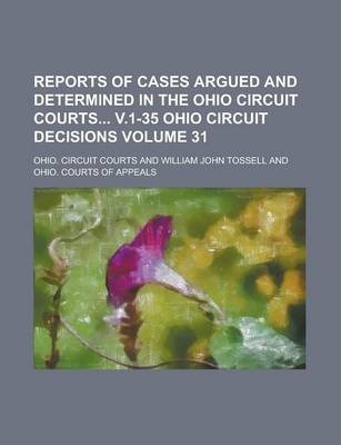 Reports of Cases Argued and Determined in the Ohio Circuit Courts V.1-35 Ohio Circuit Decisions Volume 31