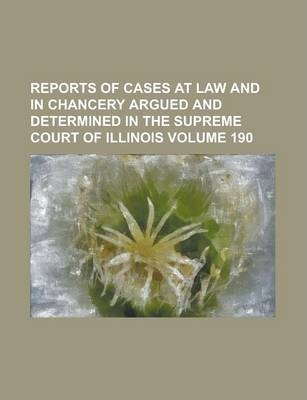 Reports of Cases at Law and in Chancery Argued and Determined in the Supreme Court of Illinois Volume 190