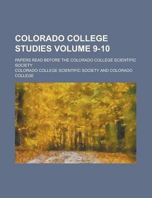 Colorado College Studies; Papers Read Before the Colorado College Scientific Society Volume 9-10