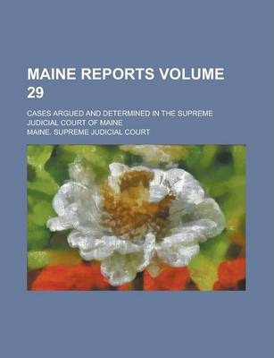 Maine Reports; Cases Argued and Determined in the Supreme Judicial Court of Maine Volume 29