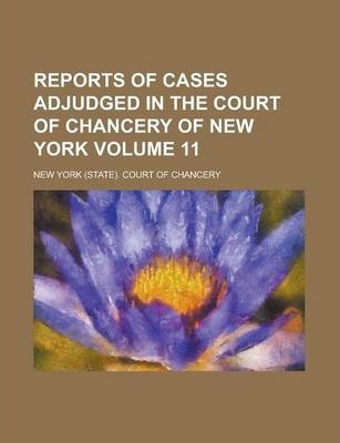 Reports of Cases Adjudged in the Court of Chancery of New York Volume 11