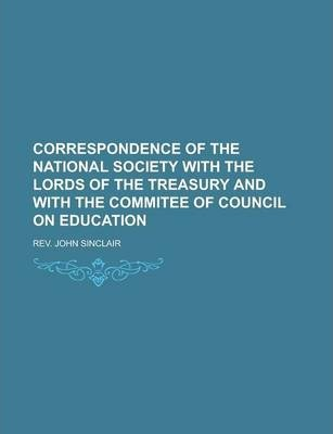 Correspondence of the National Society with the Lords of the Treasury and with the Commitee of Council on Education