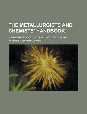 The Metallurgists and Chemists' Handbook; A Reference Book of Tables and Data for the Student and Metallurgist