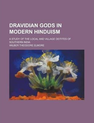 Dravidian Gods in Modern Hinduism; A Study of the Local and Village Deitites of Southern India