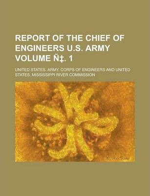 Report of the Chief of Engineers U.S. Army Volume N . 1