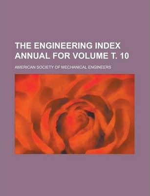 The Engineering Index Annual for Volume . 10