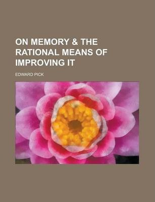 On Memory & the Rational Means of Improving It