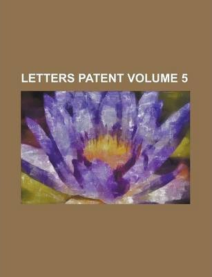 Letters Patent Volume 5