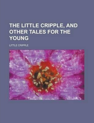 The Little Cripple, and Other Tales for the Young