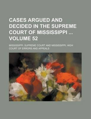 Cases Argued and Decided in the Supreme Court of Mississippi Volume 52