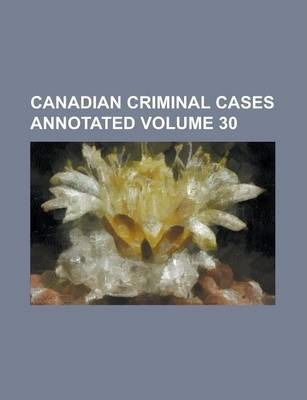 Canadian Criminal Cases Annotated Volume 30