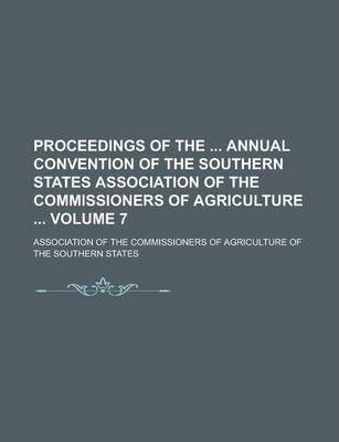 Proceedings of the Annual Convention of the Southern States Association of the Commissioners of Agriculture Volume 7