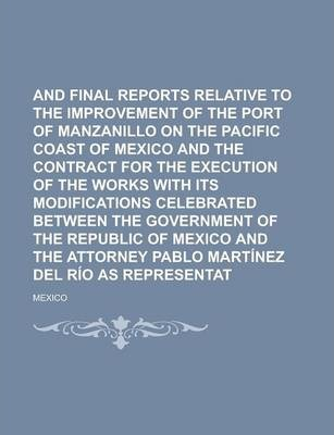 Preliminary and Final Reports Relative to the Improvement of the Port of Manzanillo on the Pacific Coast of Mexico and the Contract for the Execution of the Works with Its Modifications Celebrated Between the Government of the Republic of