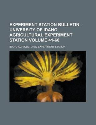 Experiment Station Bulletin - University of Idaho, Agricultural Experiment Station Volume 41-60