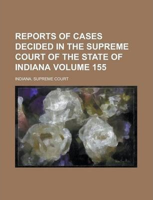 Reports of Cases Decided in the Supreme Court of the State of Indiana Volume 155