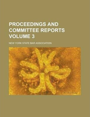Proceedings and Committee Reports Volume 3