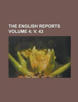 The English Reports Volume 4; V. 43