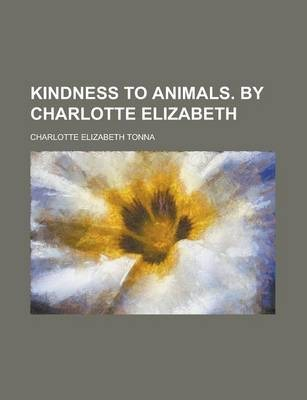 Kindness to Animals. by Charlotte Elizabeth